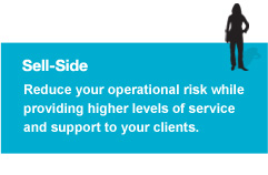 Sell-Side - Reduce your operational risk while providing higher levels of service and support to your clients.